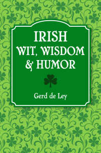 Irish Wit, Wisdom and Humor : The Complete Collection of Irish Jokes, One-Liners & Witty Sayings
