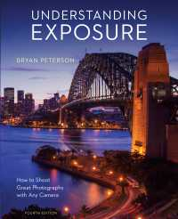 Understanding Exposure, Fourth Edition : How to Shoot Great Photographs with Any Camera