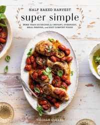 Half Baked Harvest Super Simple : More Than 125 Recipes for Instant, Overnight, Meal-Prepped, and Easy Comfort Foods: A Cookbook