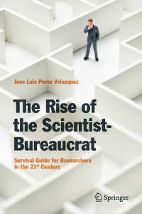 官僚化する科学者:21世紀の研究者のためのサバイバル・ガイド<br>The Rise of the Scientist-Bureaucrat〈1st ed. 2019〉 : Survival Guide for Researchers in the 21st Century