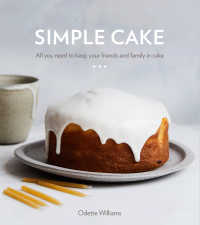 Simple Cake : All You Need to Keep Your Friends and Family in Cake [A Baking Book]