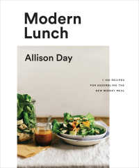 Modern Lunch : +100 Recipes for Assembling the New Midday Meal