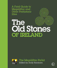 The Old Stones of Ireland : A Field Guide to Megalithic and Other Prehistoric Sites