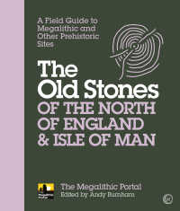 The Old Stones of the North of England & Isle of Man : A Field Guide to Megalithic and Other Prehistoric Sites