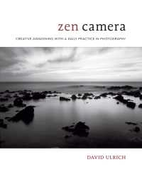 Zen Camera : Creative Awakening with a Daily Practice in Photography