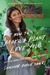 How to Make a Plant Love You : Cultivate Green Space in Your Home and Heart