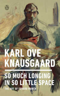 So Much Longing in So Little Space : The Art of Edvard Munch