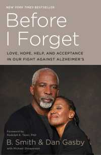 Before I Forget : Love, Hope, Help, and Acceptance in Our Fight Against Alzheimer's
