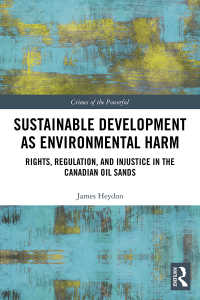 Sustainable Development as Environmental Harm : Rights, Regulation, and Injustice in the Canadian Oil Sands