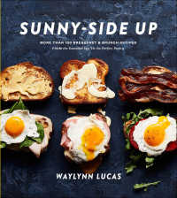 Sunny-Side Up : More Than 100 Breakfast & Brunch Recipes from the Essential Egg to the Perfect Pastry: A Cookbook