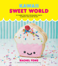 Kawaii Sweet World Cookbook : 75 Yummy Recipes for Baking That's (Almost) Too Cute to Eat