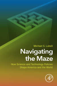 科学技術政策ガイド<br>Navigating the Maze : How Science and Technology Policies Shape America and the World