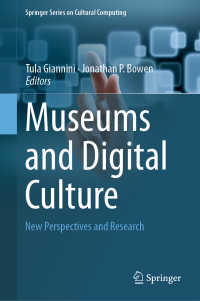博物館とデジタル文化<br>Museums and Digital Culture〈1st ed. 2019〉 : New Perspectives and Research