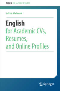 大学に就職するための応募書類の英語<br>English for Academic CVs, Resumes, and Online Profiles〈1st ed. 2019〉