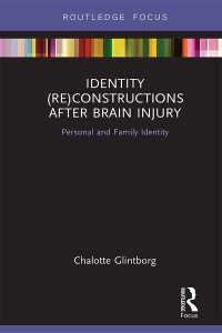 脳損傷後のアイデンティティ(再)構築<br>Identity (Re)constructions After Brain Injury : Personal and Family Identity