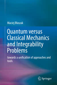 古典力学 vs. 量子力学と統合可能性問題<br>Quantum versus Classical Mechanics and Integrability Problems〈1st ed. 2019〉 : towards a unification of approaches and tools