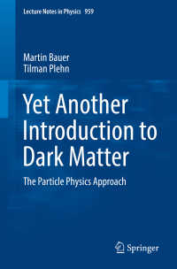 新ダークマター入門:素粒子物理学からのアプローチ<br>Yet Another Introduction to Dark Matter〈1st ed. 2019〉 : The Particle Physics Approach