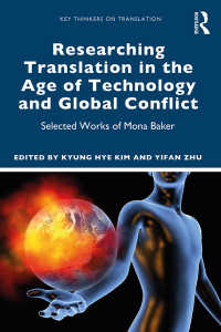 モナ・ベイカー著作選:テクノロジーとグローバル紛争の時代の翻訳学<br>Researching Translation in the Age of Technology and Global Conflict : Selected Works of Mona Baker
