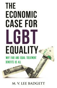 The Economic Case for LGBT Equality : Why Fair and Equal Treatment Benefits Us All