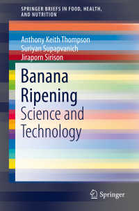 バナナ熟成の科学と技術<br>Banana Ripening〈1st ed. 2019〉 : Science and Technology