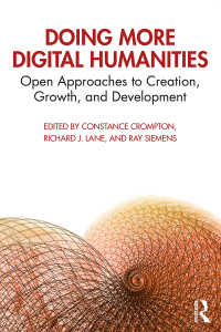 デジタル人文学の実践:発展編<br>Doing More Digital Humanities : Open Approaches to Creation, Growth, and Development