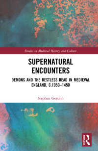 超自然的な者との遭遇:中世イングランド1050-1450年<br>Supernatural Encounters : Demons and the Restless Dead in Medieval England, c.1050–1450