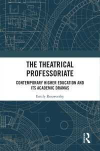 演劇化する教授職:ネオリベ時代の高等教育のドラマ<br>The Theatrical Professoriate : Contemporary Higher Education and Its Academic Dramas