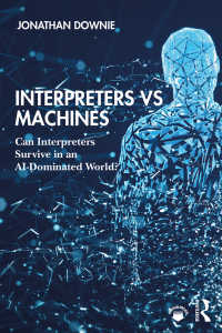 通訳者vs.機械翻訳:AI時代に通訳者は生き残れるか?<br>Interpreters vs Machines : Can Interpreters Survive in an AI-Dominated World?