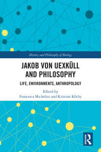 ユクスキュルと哲学<br>Jakob von Uexküll and Philosophy : Life, Environments, Anthropology