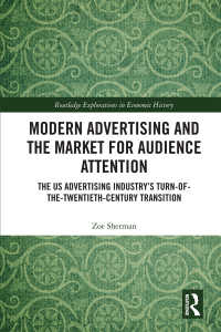 20世紀初頭アメリカ広告産業の勃興<br>Modern Advertising and the Market for Audience Attention : The US Advertising Industry's Turn-of-the-Twentieth-Century Transition