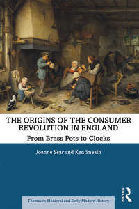 消費者革命の中世・近代初期イングランドにおける起源<br>The Origins of the Consumer Revolution in England : From Brass Pots to Clocks