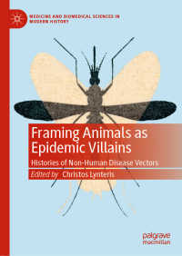 動物と疫病観の歴史<br>Framing Animals as Epidemic Villains〈1st ed. 2019〉 : Histories of Non-Human Disease Vectors