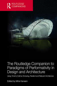 ラウトレッジ版 デザイン・建築におけるパフォーマンス必携<br>The Routledge Companion to Paradigms of Performativity in Design and Architecture : Using Time to Craft an Enduring, Resilient and Relevant Architecture