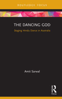 The Dancing God : Staging Hindu Dance in Australia