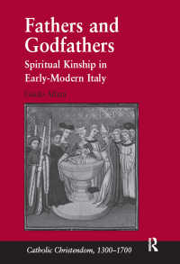 近代初期イタリアにおける霊的血縁関係<br>Fathers and Godfathers : Spiritual Kinship in Early-Modern Italy