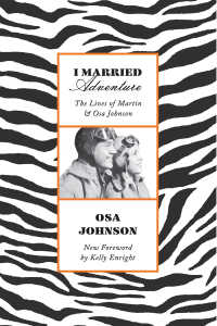 I Married Adventure : The Lives of Martin and Osa Johnson