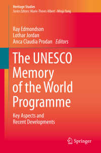 ユネスコ「世界の記憶」事業の研究<br>The UNESCO Memory of the World Programme〈1st ed. 2020〉 : Key Aspects and Recent Developments
