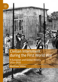 第一次大戦期ヨーロッパと世界の民間人強制収容1914-1920年<br>Civilian Internment during the First World War〈1st ed. 2019〉 : A European and Global History, 1914—1920