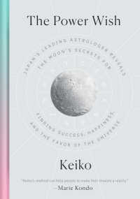 Keiko著『新月・満月のパワーウィッシュ Keiko的 宇宙にエコヒイキされる願いの書き方』(英訳)<br>The Power Wish : Japan's Leading Astrologer Reveals the Moon's Secrets for Finding Success, Happiness, and the Favor of the Universe