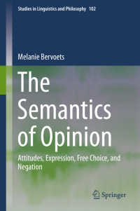 意見の意味論<br>The Semantics of Opinion〈1st ed. 2020〉 : Attitudes, Expression, Free Choice, and Negation