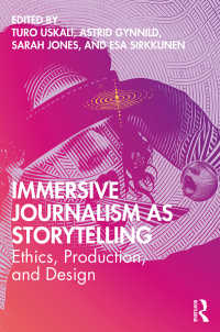 物語としての没入型ジャーナリズム<br>Immersive Journalism as Storytelling : Ethics, Production, and Design