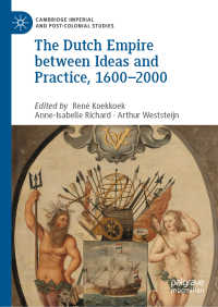 オランダ帝国の世界史1600-2000年<br>The Dutch Empire between Ideas and Practice, 1600–2000〈1st ed. 2019〉
