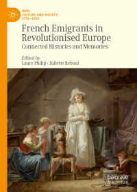 革命後フランス亡命者のヨーロッパ史<br>French Emigrants in Revolutionised Europe〈1st ed. 2019〉 : Connected Histories and Memories
