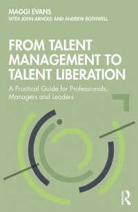 From Talent Management to Talent Liberation : A Practical Guide for Professionals, Managers and Leaders