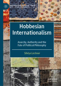 ホッブズの国際主義<br>Hobbesian Internationalism〈1st ed. 2019〉 : Anarchy, Authority and the Fate of Political Philosophy