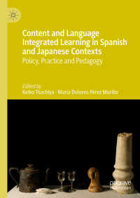 語学と教科の総合学習(CLIL):日本とスペインにおける政策・実践・教授法<br>Content and Language Integrated Learning in Spanish and Japanese Contexts〈1st ed. 2019〉 : Policy, Practice and Pedagogy