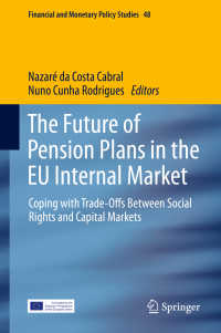 EU域内市場における年金制度の未来:社会権と資本市場のトレードオフ<br>The Future of Pension Plans in the EU Internal Market〈1st ed. 2019〉 : Coping with Trade-Offs Between Social Rights and Capital Markets
