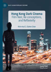 香港ノワール映画<br>Hong Kong Dark Cinema〈1st ed. 2019〉 : Film Noir, Re-conceptions, and Reflexivity