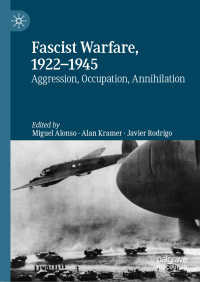 ファシズム戦争の時代1922-1945年:侵略・占領・絶滅<br>Fascist Warfare, 1922–1945〈1st ed. 2019〉 : Aggression, Occupation, Annihilation