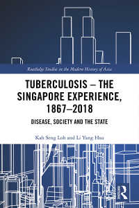 結核のシンガポール史<br>Tuberculosis – The Singapore Experience, 1867–2018 : Disease, Society and the State